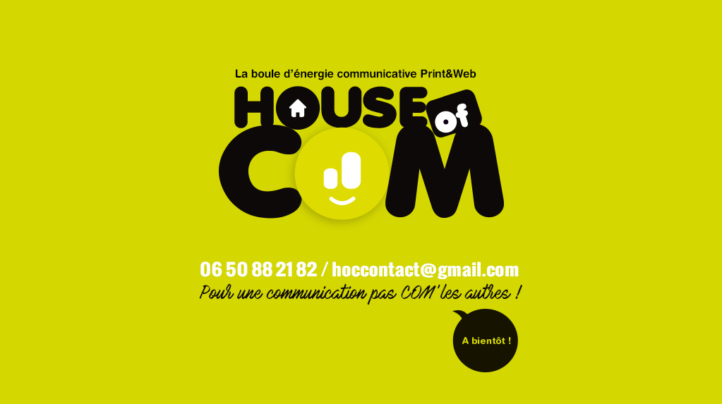 HOUSE of COM, la boule d'énergie communicative Print&Web